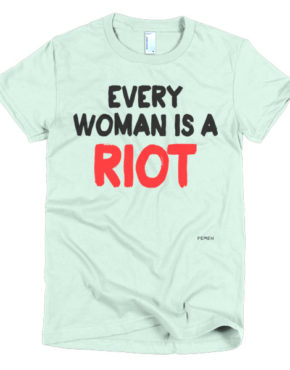 "Femen Woman's T-Shirt ""Every Woman Is A Riot III"""