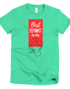"Femen Woman's T-Shirt ""Best Feminist Ever"""
